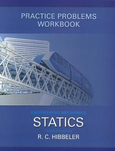 Engineering Mechanics: Statics, by Hibbler, 13th Edition, Practice Problems Workbook 9780132915595