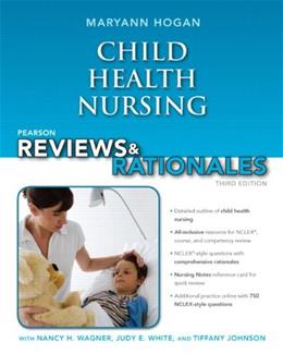 Child Health Nursing with Nursing Reviews and Rationales, by Hogan, 3rd Edition 3 PKG 9780132936200