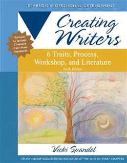 Creating Writers: 6 Traits, Process, Workshop, and Literature (6th Edition) (Creating 6-Trait Revisers and Editors Series) 9780132944106