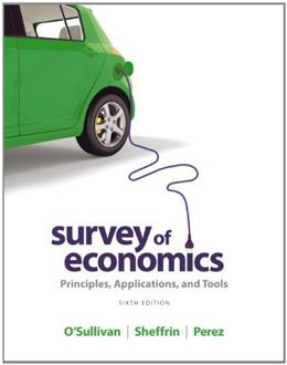 Survey of Economics: Principles, Applications, and Tools (6th Edition) 9780132948852