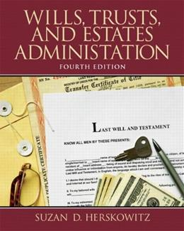 Wills, Trusts, and Estates Administration, by Herskowitz, 4th Revised Edition 9780132956031