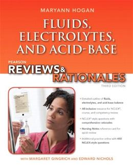 Fluids, Electrolytes, and Acid Base Balance with Nursing Reviews and Rationales, by Hogan, 3rd Edition 3 PKG 9780132958554