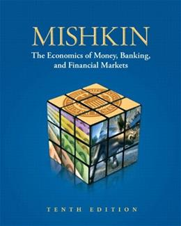 Economics of Money, Banking and Financial Markets, by Mishkin, 10th Edition 10 PKG 9780132959827
