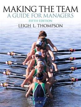 Making the Team: A Guide for Managers, by Thompson, 5th Edition 9780132968089
