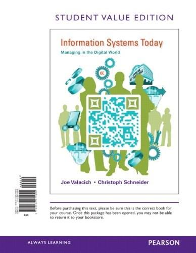Information Systems Today: Managing in the Digital World, by Valacich, 6th Student Value Edition 9780132971690