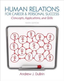 Human Relations for Career and Personal Success: Concepts, Applications, and Skills, by DuBrin, 10th Edition 9780132974400