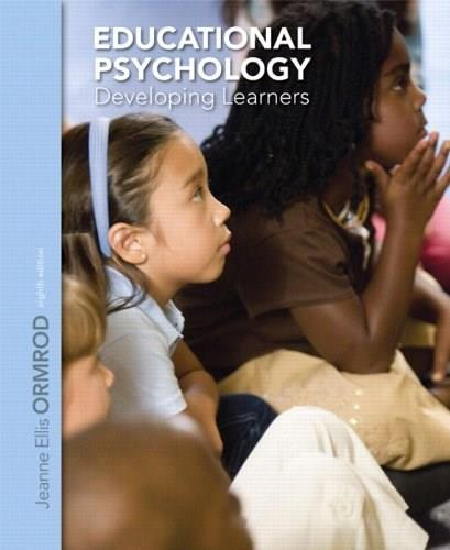 Educational Psychology: Developing Learners, by Ormrod, 8th Edition 9780132974424