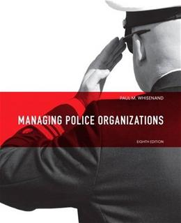 Managing Police Organizations (8th Edition) 9780132978316