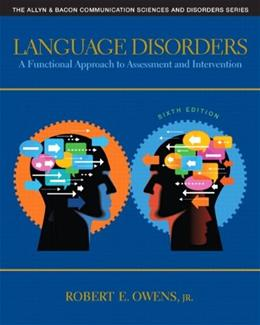 Language Disorders: A Functional Approach to Assessment and Intervention (6th Edition) (The Allyn & Bacon Communication Sciences and Disorders) 9780132978729