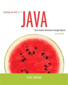 Starting Out with Java: From Control Structures Through Objects, by Gaddis, 5th Edition 5 PKG 9780132989992
