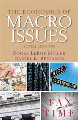 Economics of Macro Issues, by Miller, 6th Edition 9780132991285