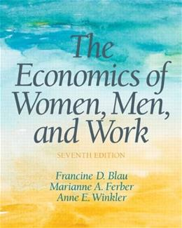 The Economics of Women, Men and Work (7th Edition) (Pearson Series in Economics) 9780132992817