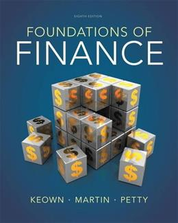 Foundations of Finance (8th Edition) (Pearson Series in Finance) 9780132994873
