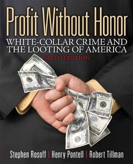 Profit Without Honor: White Collar Crime and the Looting of America, by Rosoff, 6th Edition 9780133008500