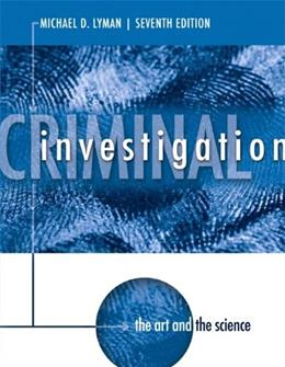 Criminal Investigation: The Art and the Science (7th Edition) 9780133008517