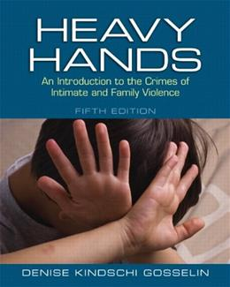 Heavy Hands: An Introduction to the Crimes of Intimate and Family Violence, by Gosselin, 5th Edition 9780133008609