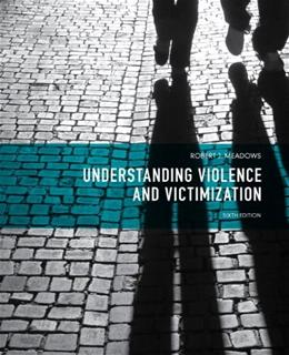 Understanding Violence and Victimization, by Meadows, 6th Edition 9780133008623