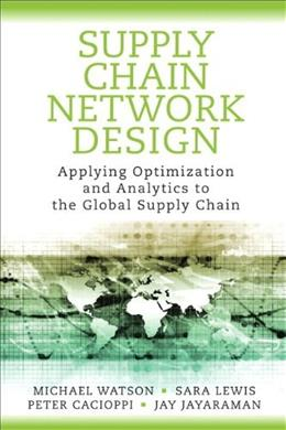 Supply Chain Network Design: Applying Optimization and Analytics to the Global Supply Chain, by Watson 9780133017373