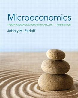 Microeconomics: Theory and Applications with Calculus, 3rd Edition 9780133019933
