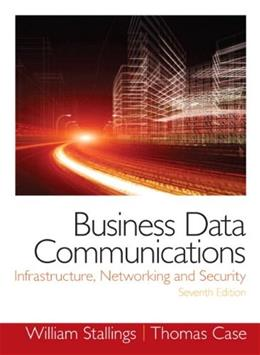 Business Data Communications- Infrastructure, Networking and Security (7th Edition) 7 PKG 9780133023893