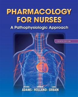 Pharmacology for Nurses: A Pathophysiologic Approach (4th Edition) (Adams, Pharmacology for Nurses) 9780133026184