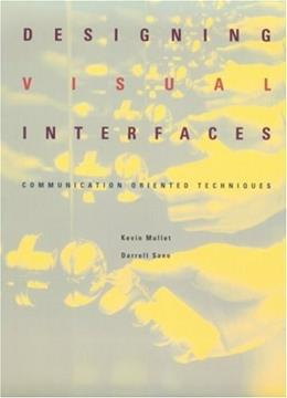 Designing Visual Interfaces: Communication Oriented Techniques, by Mullett 9780133033892