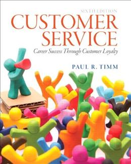 Customer Service: Career Success Through Customer Loyalty (6th Edition) 9780133056259