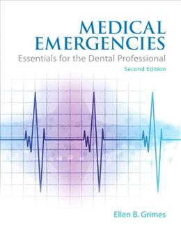 Medical Emergencies: Essentials for the Dental Professional, by Grimes, 2nd Edition 9780133065626
