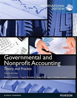 Governmental and Nonprofit Accounting, by Freeman, 10th INTERNATIONAL EDITION 9780133083767