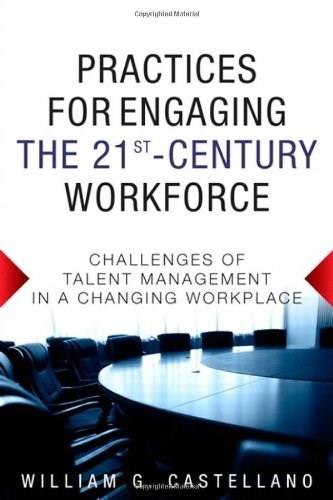 Practices for Engaging the 21st Century Workforce: Challenges of Talent Management in a Changing Workplace, by Castellano 9780133086379