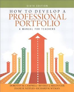 How to Develop a Professional Portfolio: A Manual for Teachers, by Campbell, 6th Edition 9780133101171