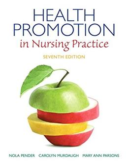 Health Promotion in Nursing Practice (7th Edition) (Health Promotion in Nursing Practice ( Pender)) 9780133108767