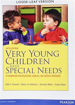 Very Young Children with Special Needs: A Foundation for Educators, Families, and Service Providers, by Howard, 5th Edition 9780133112153