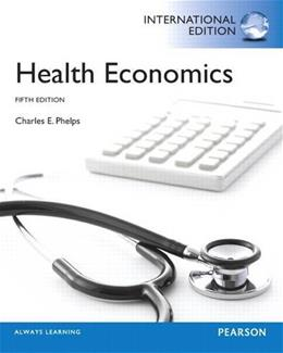 Health Economics, by Phelps, 5th INTERNATIONAL EDITION 9780133114386