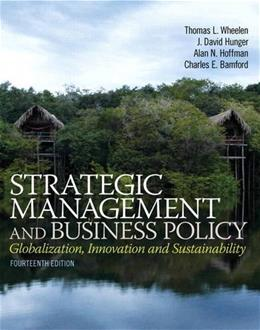 Strategic Management and Business Policy: Globalization, Innovation and Sustainablility (14th Edition) 9780133126143
