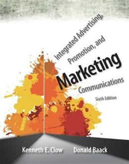 Integrated Advertising, Promotion, and Marketing Communications, by Clow, 6th Edition 9780133126242