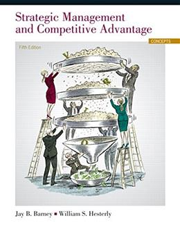 Strategic Management and Competitive Advantage: Concepts, by Barney, 5th Edition 9780133129304