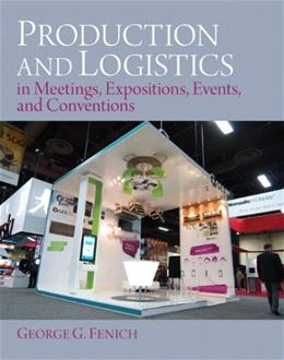 Production and Logistics in Meeting, Expositions, Events and Conventions, by Fenich 9780133139464