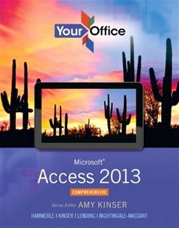 Your Office: Microsoft Access 2013, by Kinser, Comprehensive PKG 9780133143034