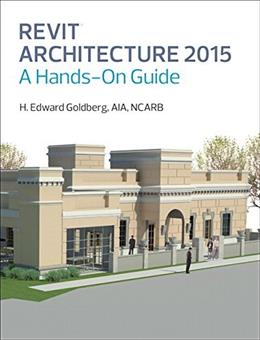 Revit Architecture 2015: A Hands On Guide, by Goldberg 9780133144680
