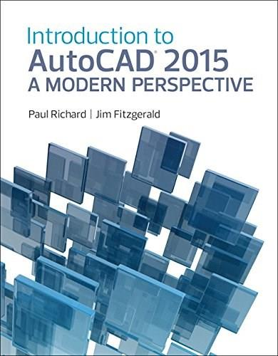 Introduction to AutoCAD 2015: A Modern Perspective, by Richard 9780133144796