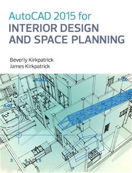 Autocad 2014 For Interior Design and Space Planning, by Kirkpatrick 9780133144857