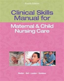 Clinical Skills Manual for Maternal and Child Nursing Care, by London, 4th Edition 9780133145823