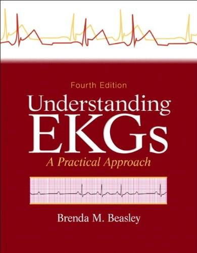 Understanding EKGs: A Practical Approach, by Easley, 4th Edition 9780133147728