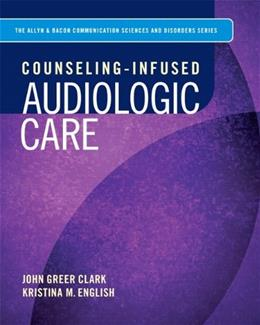 Counseling-Infused Audiologic Care, by Clark 9780133153248