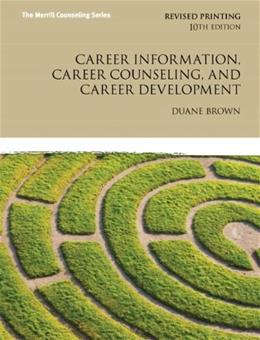 Career Information, Career Counseling, and Career Development, by Brown, 10th Edition 10 PKG 9780133155433