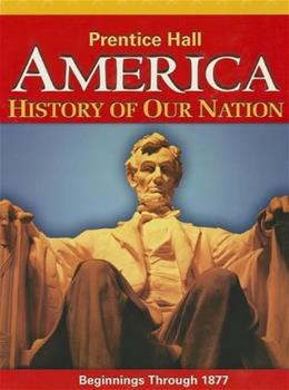 America: History of Our Nation, by Prentice Hall, Beginnings Through 1877, Grade 8 9780133230055