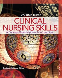 Clinical Nursing Skills: A Concept-Based Approach, by Callahan, 2nd Edition, Volume 3 9780133351798