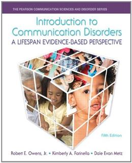 Introduction to Communication Disorders: A Lifespan Evidence-Based Perspective (5th Edition) (Pearson Communication Sciences and Disorders) 9780133352030