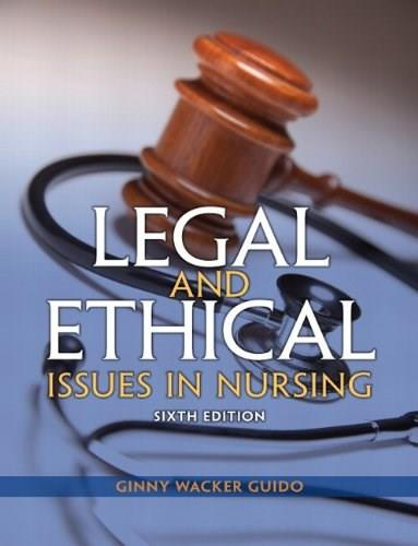 Legal and Ethical Issues in Nursing (6th Edition) (Legal Issues in Nursing ( Guido)) 9780133355871